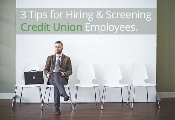 Three_Tips_for_Hiring__Screening_Credit_Union_Employees