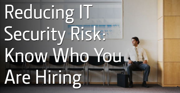 6-2-14_verifirst_reducing-IT-security-risk-know-who-you-are-hiring