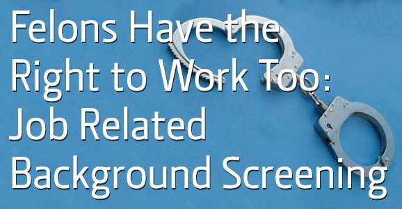 6-2-14_verifirst_felons-have-right-work-job-related-background-screening