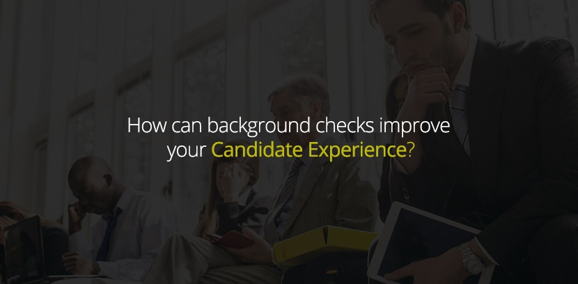 How Can Background Checks Improve your Candidate Experience.jpg