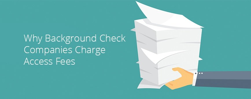 Why_Background_Check_Companies_Charge_Access_Fees.jpg