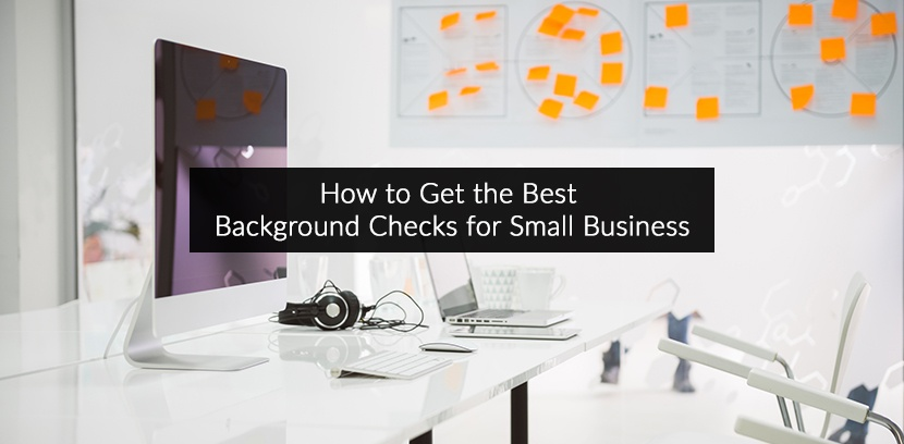 How to Get the Best Background Checks for Small Business