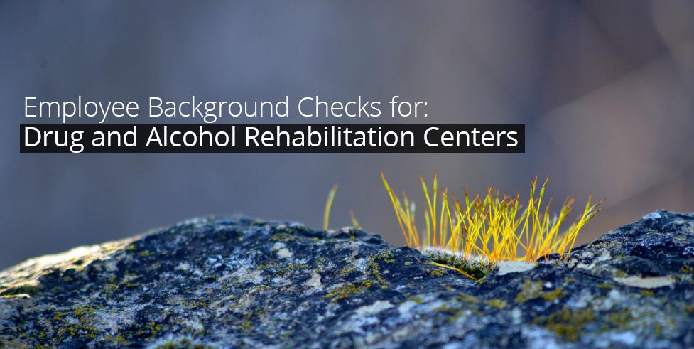 Employee_Background_Checks_for_Drug_and_Alcohol_Rehabilitation_Centers